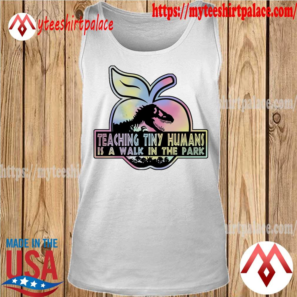 Tyrannosaurus Apple Teaching Tiny humans is a walk in the park s tank top